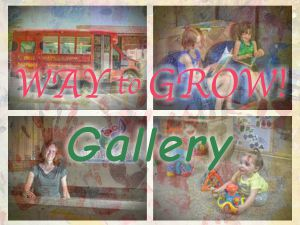 Way To Grow Image Gallery